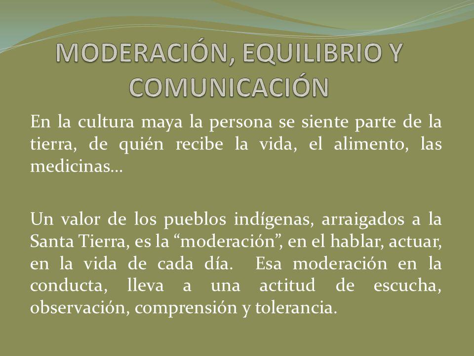 En la cultura maya la persona se siente parte de la tierra, de quién recibe la vida, el alimento, las medicinas… Un valor de los pueblos indígenas, ar