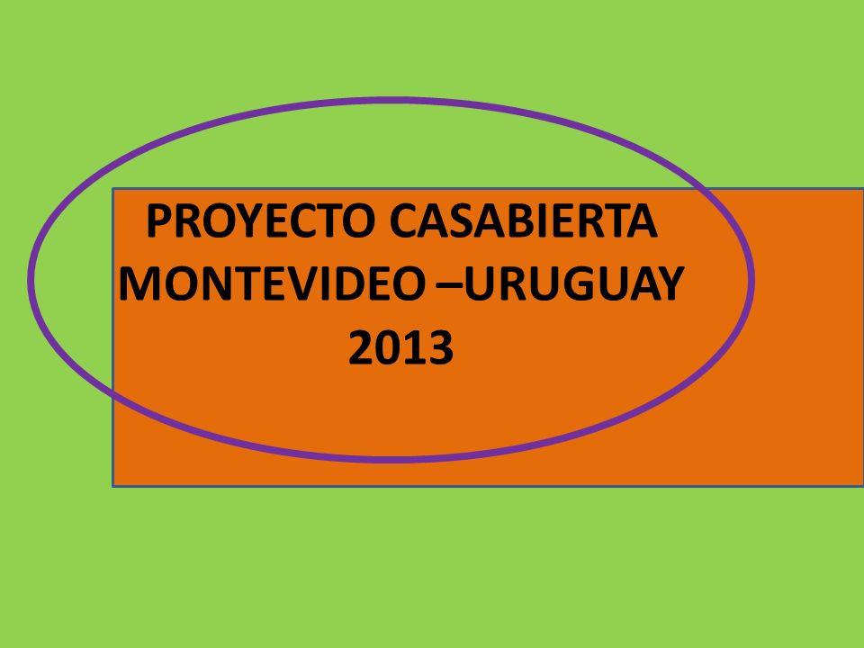 PROYECTO CASABIERTA MONTEVIDEO –URUGUAY 2013
