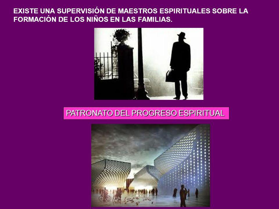 EXISTE UNA SUPERVISIÓN DE MAESTROS ESPIRITUALES SOBRE LA FORMACIÓN DE LOS NIÑOS EN LAS FAMILIAS. PATRONATO DEL PROGRESO ESPIRITUAL