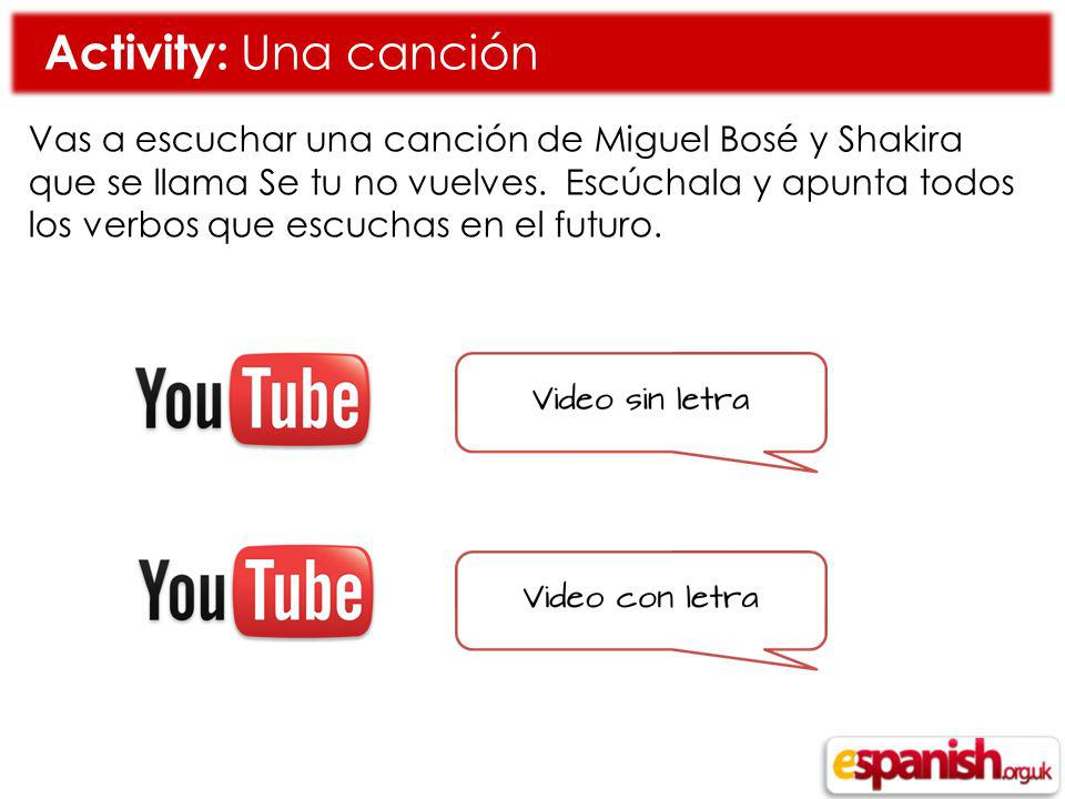 Activity: Una canción Vas a escuchar una canción de Miguel Bosé y Shakira que se llama Se tu no vuelves.