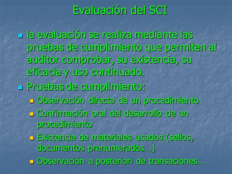 Evaluación del SCI la evaluación se realiza mediante las pruebas de cumplimiento que permiten al auditor comprobar, su existencia, su eficacia y uso continuado.