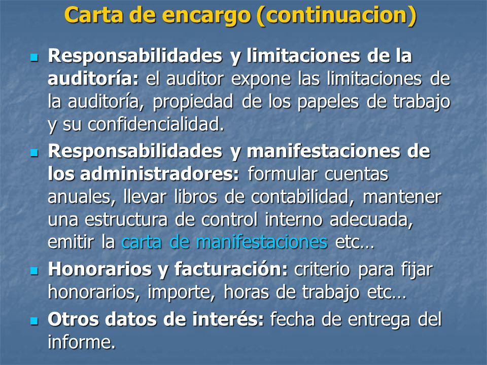 Carta de encargo (continuacion) Responsabilidades y limitaciones de la auditoría: el auditor expone las limitaciones de la auditoría, propiedad de los papeles de trabajo y su confidencialidad.
