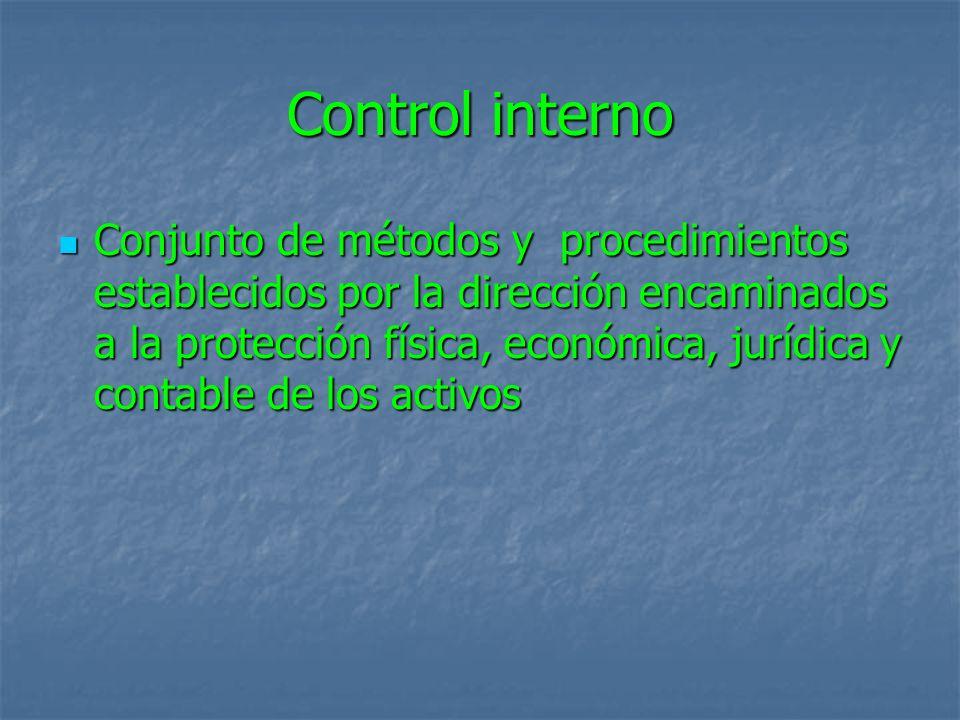 Control interno Conjunto de métodos y procedimientos establecidos por la dirección encaminados a la protección física, económica, jurídica y contable