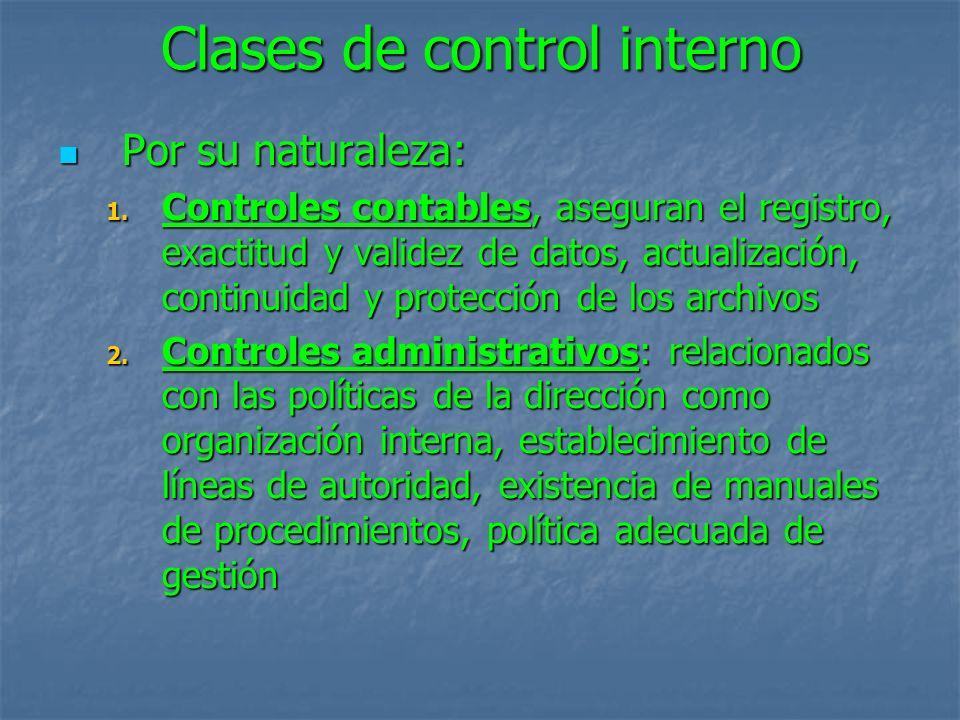 Clases de control interno Por su naturaleza: Por su naturaleza: 1. Controles contables, aseguran el registro, exactitud y validez de datos, actualizac