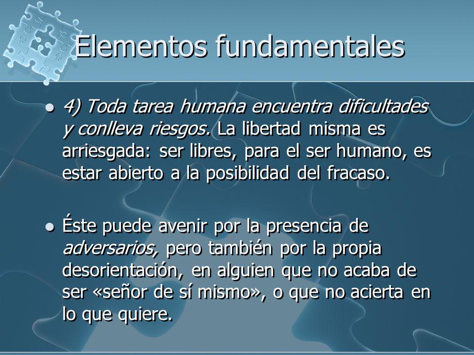 Elementos fundamentales 5) Arrostrar todas las dificultades, eludir a los adversarios y perseverar en el esfuerzo se justifica porque el bien futuro que pretendo no es para mí solo.