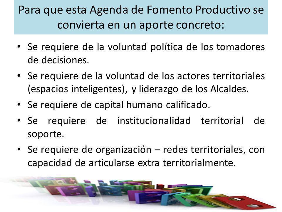 Para que esta Agenda de Fomento Productivo se convierta en un aporte concreto: Se requiere de la voluntad política de los tomadores de decisiones. Se