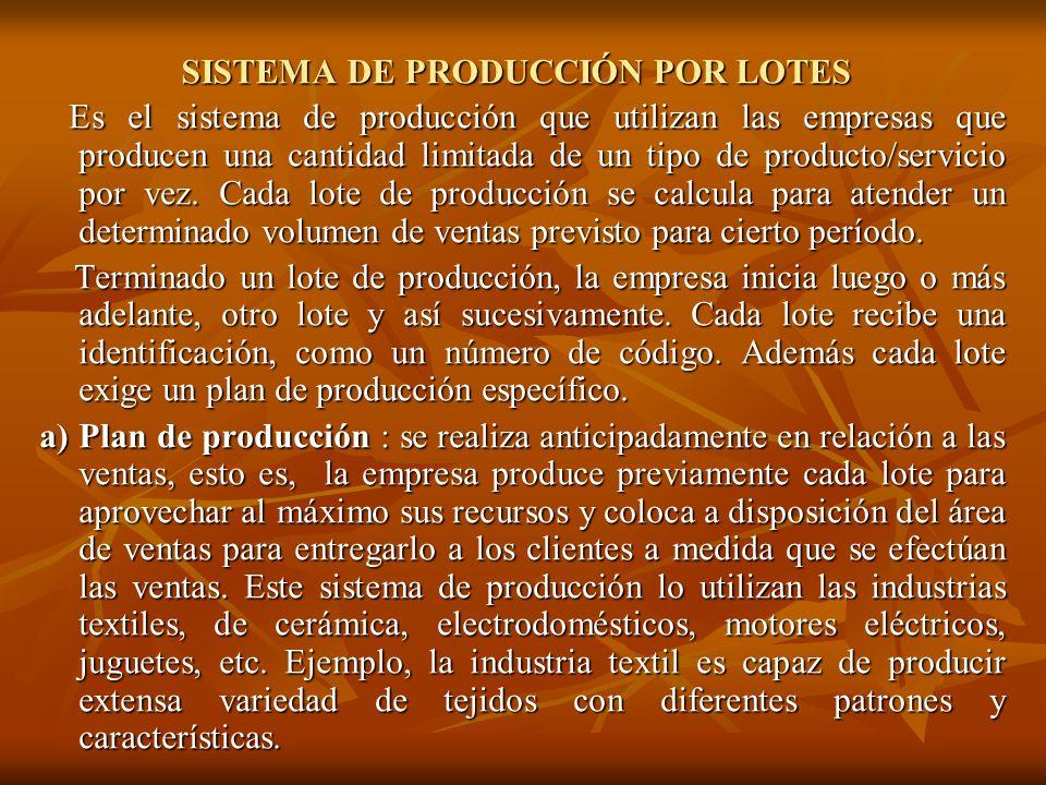 SISTEMA DE PRODUCCIÓN POR LOTES Es el sistema de producción que utilizan las empresas que producen una cantidad limitada de un tipo de producto/servic
