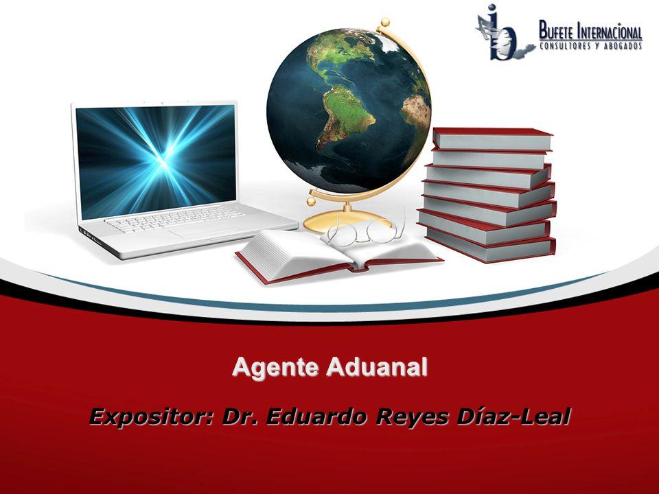 Agente Aduanal Expositor: Dr. Eduardo Reyes Díaz-Leal