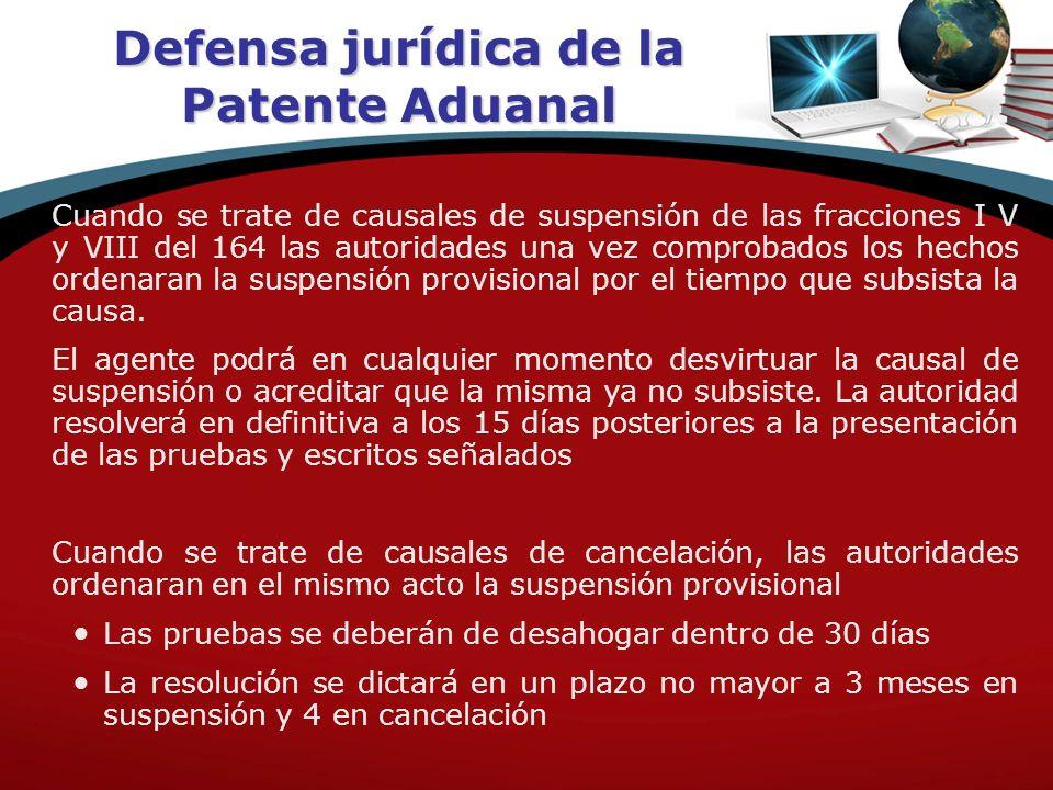 Defensa jurídica de la Patente Aduanal Cuando se trate de causales de suspensión de las fracciones I V y VIII del 164 las autoridades una vez comproba