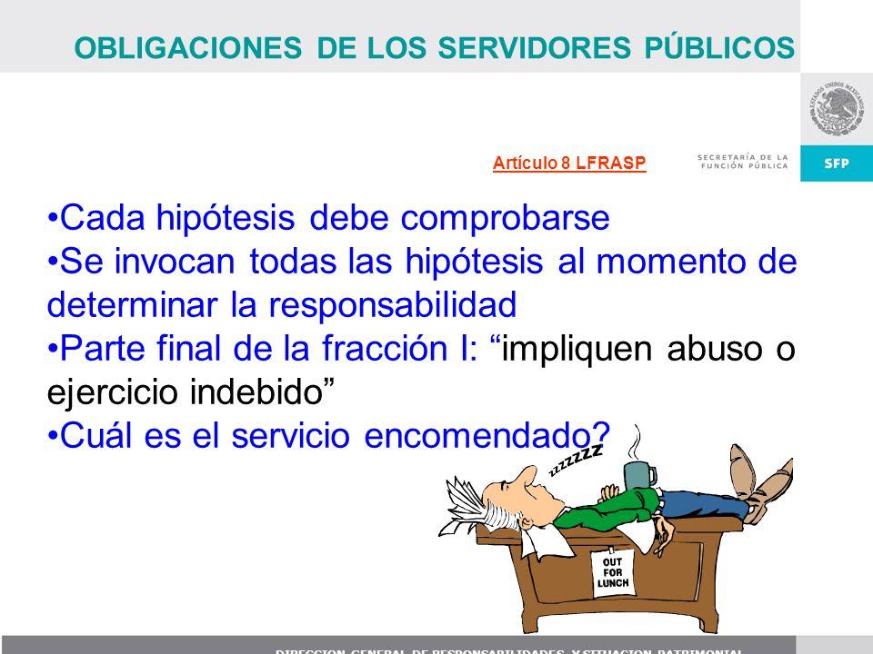 DIRECCION GENERAL DE RESPONSABILIDADES Y SITUACION PATRIMONIAL Artículo 8 LFRASP Cada hipótesis debe comprobarse Se invocan todas las hipótesis al mom