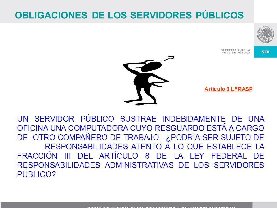 DIRECCION GENERAL DE RESPONSABILIDADES Y SITUACION PATRIMONIAL UN SERVIDOR PÚBLICO SUSTRAE INDEBIDAMENTE DE UNA OFICINA UNA COMPUTADORA CUYO RESGUARDO