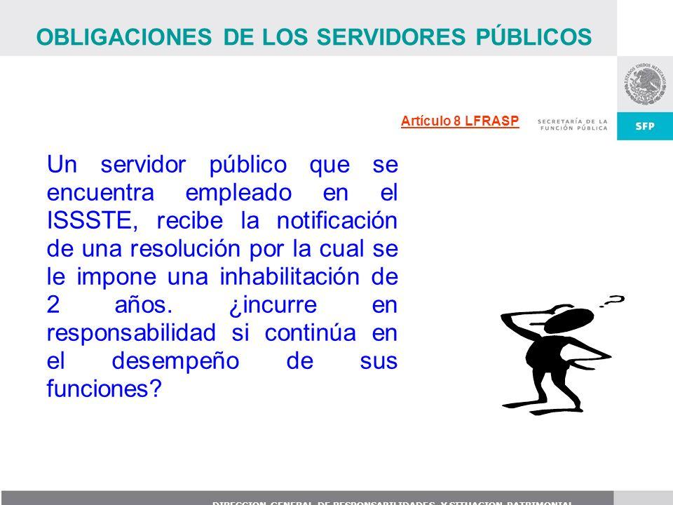 DIRECCION GENERAL DE RESPONSABILIDADES Y SITUACION PATRIMONIAL Un servidor público que se encuentra empleado en el ISSSTE, recibe la notificación de u