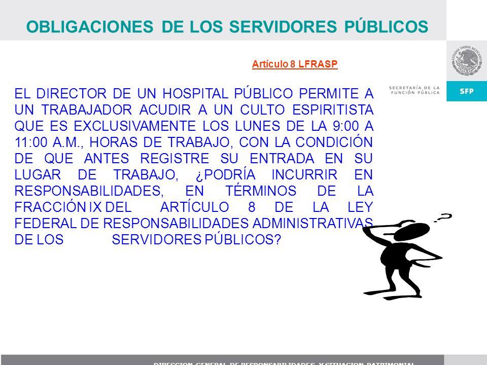 DIRECCION GENERAL DE RESPONSABILIDADES Y SITUACION PATRIMONIAL EL DIRECTOR DE UN HOSPITAL PÚBLICO PERMITE A UN TRABAJADOR ACUDIR A UN CULTO ESPIRITIST