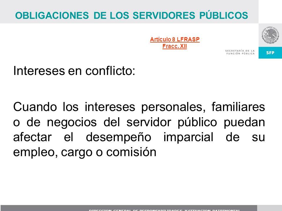 DIRECCION GENERAL DE RESPONSABILIDADES Y SITUACION PATRIMONIAL Intereses en conflicto: Cuando los intereses personales, familiares o de negocios del s