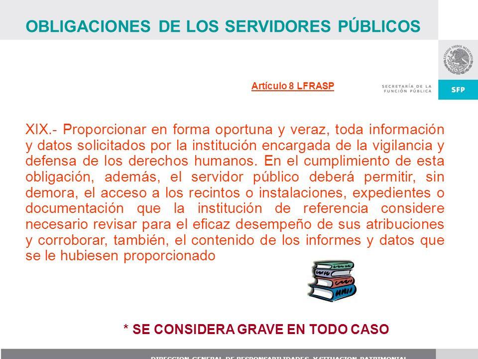 DIRECCION GENERAL DE RESPONSABILIDADES Y SITUACION PATRIMONIAL XIX.- Proporcionar en forma oportuna y veraz, toda información y datos solicitados por