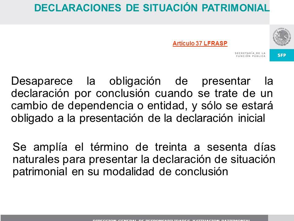 DIRECCION GENERAL DE RESPONSABILIDADES Y SITUACION PATRIMONIAL Desaparece la obligación de presentar la declaración por conclusión cuando se trate de