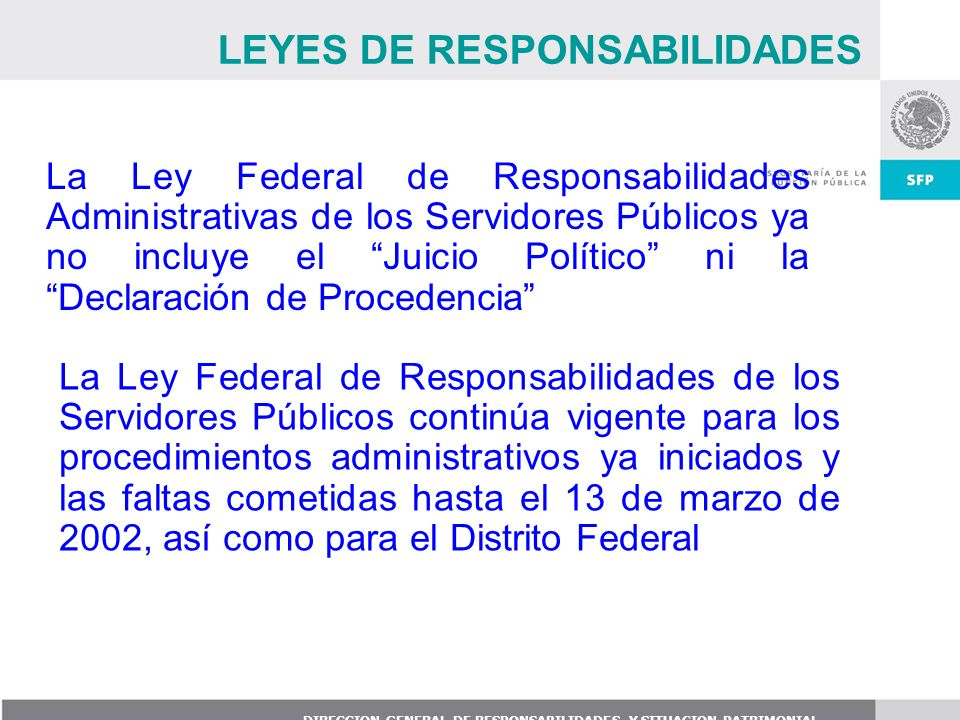 DIRECCION GENERAL DE RESPONSABILIDADES Y SITUACION PATRIMONIAL La Ley Federal de Responsabilidades Administrativas de los Servidores Públicos ya no in