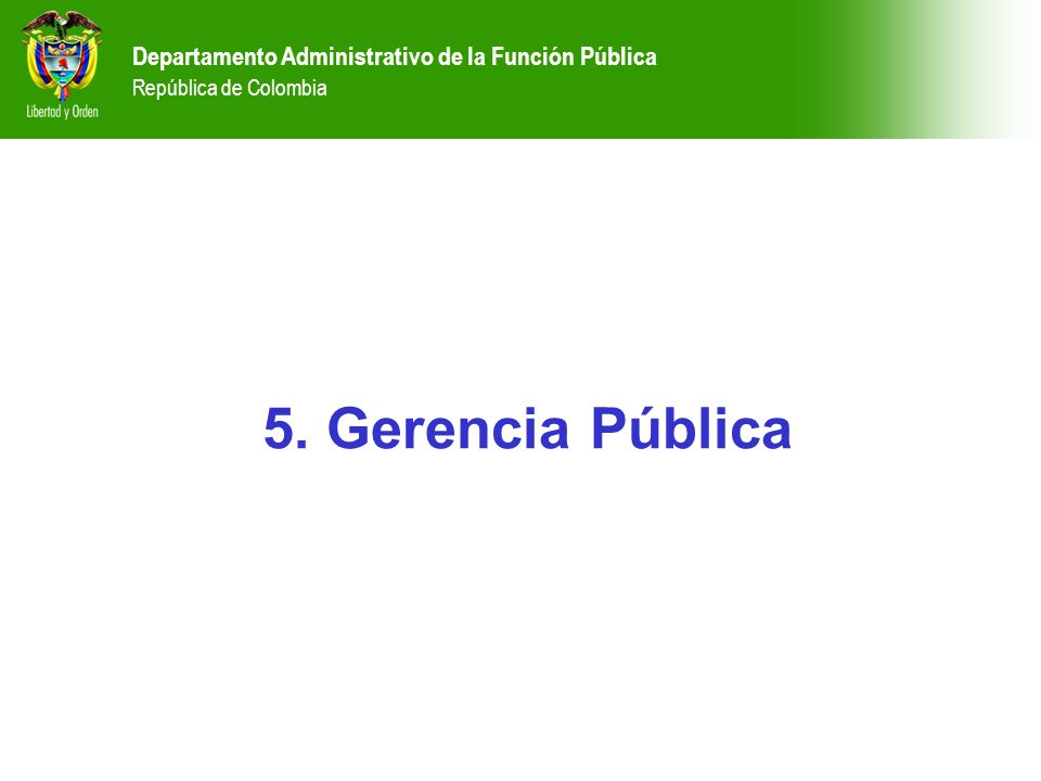5. Gerencia Pública Departamento Administrativo de la Función Pública República de Colombia Departamento Administrativo de la Función Pública Repúblic