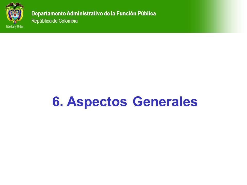 6. Aspectos Generales Departamento Administrativo de la Función Pública República de Colombia Departamento Administrativo de la Función Pública Repúbl