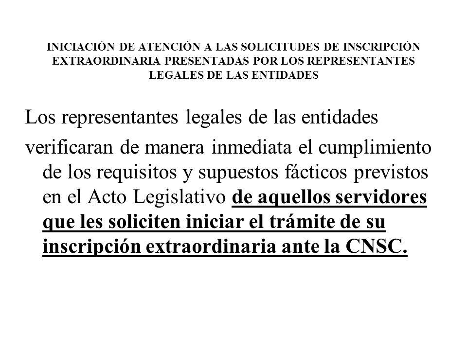 INICIACIÓN DE ATENCIÓN A LAS SOLICITUDES DE INSCRIPCIÓN EXTRAORDINARIA PRESENTADAS POR LOS REPRESENTANTES LEGALES DE LAS ENTIDADES Los representantes
