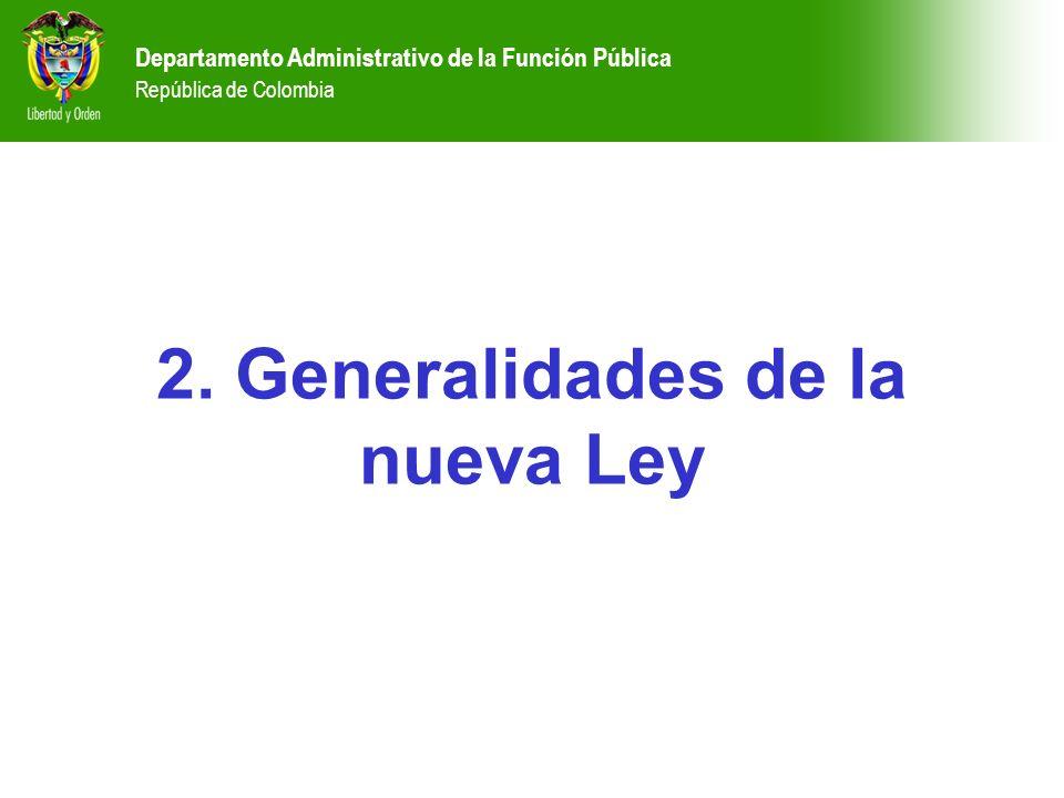 Departamento Administrativo de la Función Pública República de Colombia 2. Generalidades de la nueva Ley Departamento Administrativo de la Función Púb