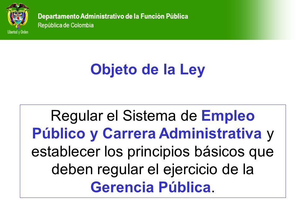 Departamento Administrativo de la Función Pública República de Colombia Regular el Sistema de Empleo Público y Carrera Administrativa y establecer los