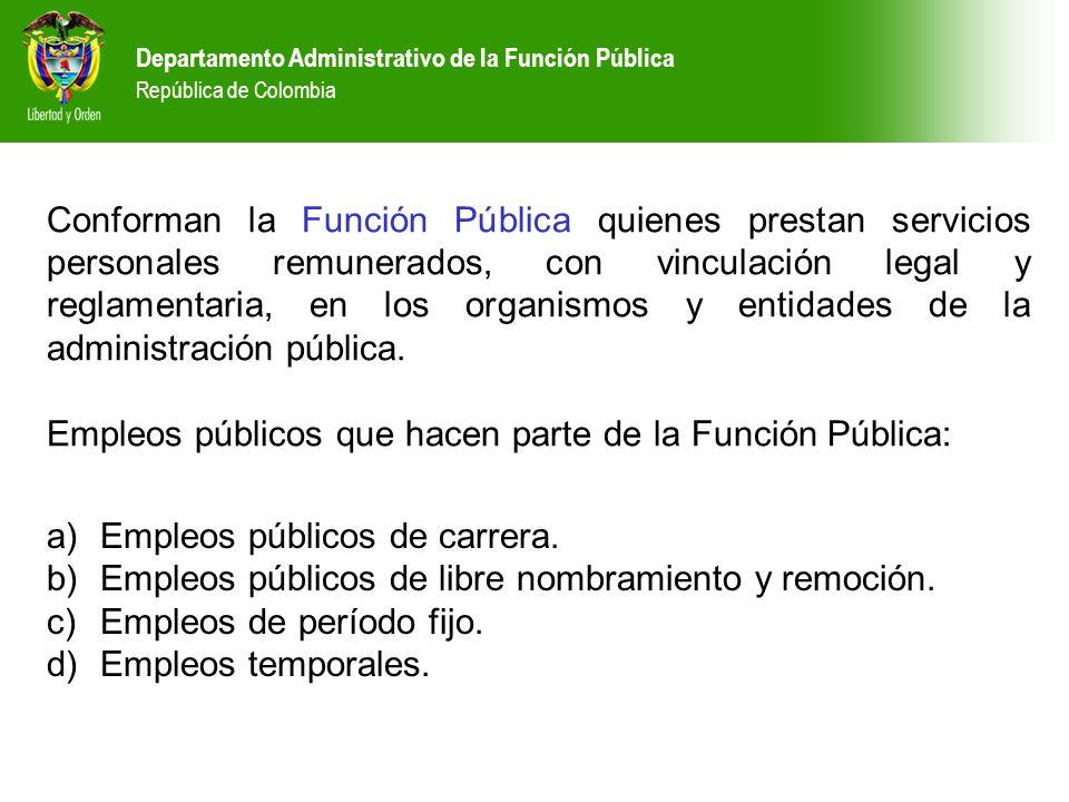 Departamento Administrativo de la Función Pública República de Colombia Conforman la Función Pública quienes prestan servicios personales remunerados,