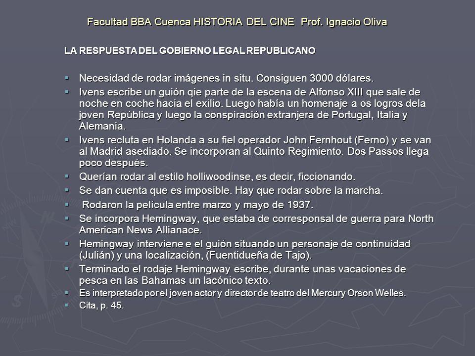 Facultad BBA Cuenca HISTORIA DEL CINE Prof. Ignacio Oliva LA RESPUESTA DEL GOBIERNO LEGAL REPUBLICANO Necesidad de rodar imágenes in situ. Consiguen 3