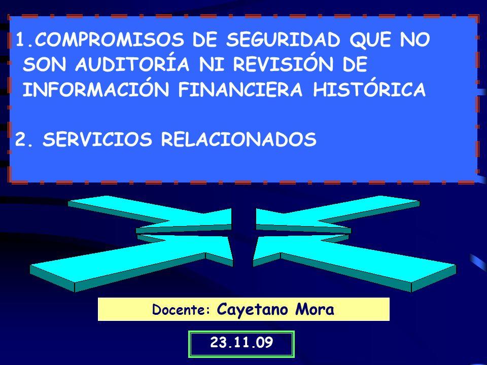 1.COMPROMISOS DE SEGURIDAD QUE NO SON AUDITORÍA NI REVISIÓN DE INFORMACIÓN FINANCIERA HISTÓRICA 2.