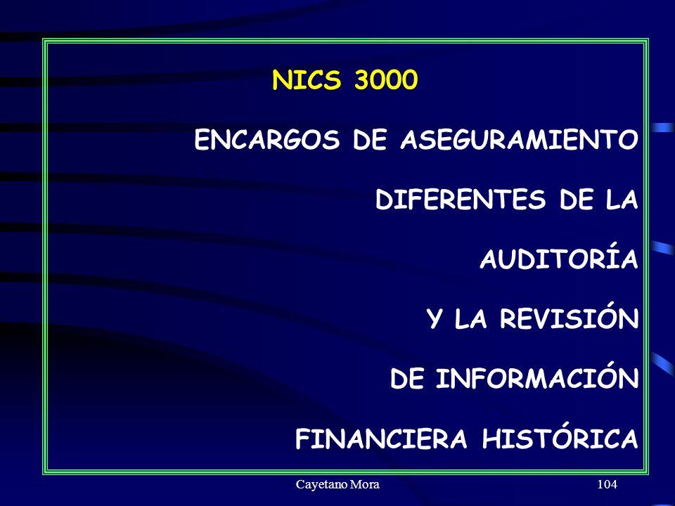 Cayetano Mora104 NICS 3000 ENCARGOS DE ASEGURAMIENTO DIFERENTES DE LA AUDITORÍA Y LA REVISIÓN DE INFORMACIÓN FINANCIERA HISTÓRICA