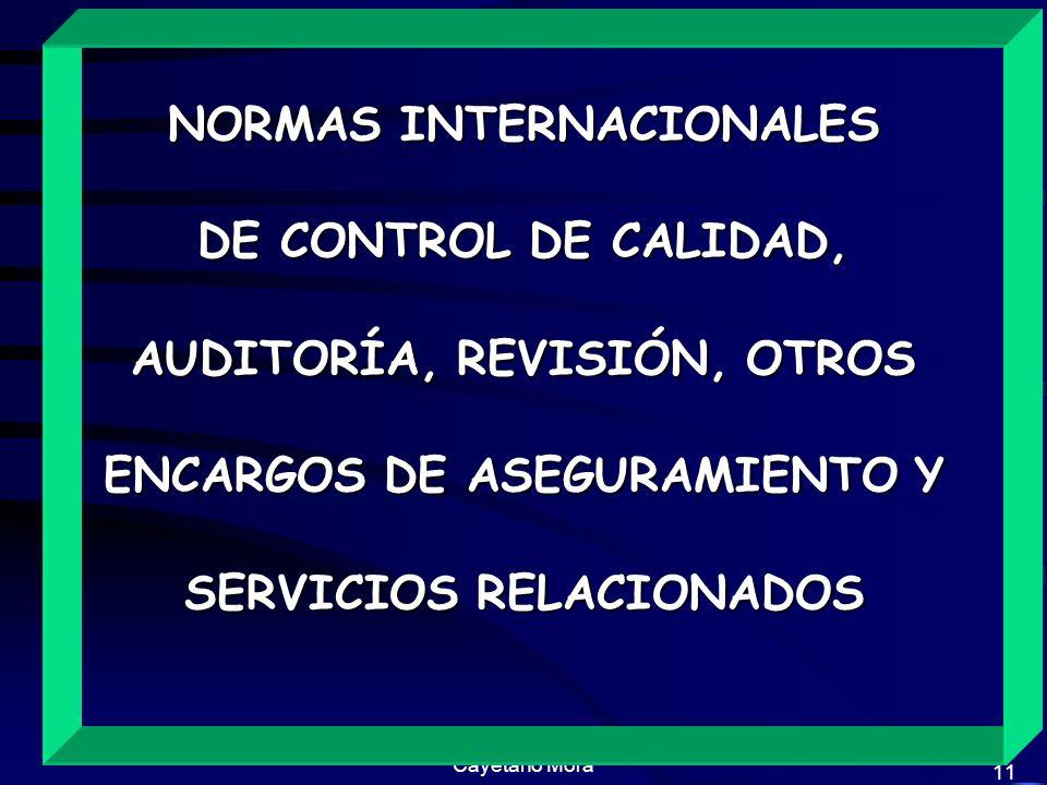 Cayetano Mora 11 NORMAS INTERNACIONALES DE CONTROL DE CALIDAD, AUDITORÍA, REVISIÓN, OTROS ENCARGOS DE ASEGURAMIENTO Y SERVICIOS RELACIONADOS