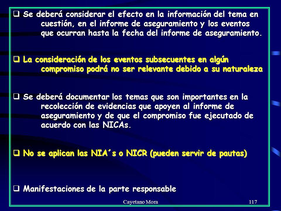Cayetano Mora117 Se deberá considerar el efecto en la información del tema en cuestión, en el informe de aseguramiento y los eventos que ocurran hasta la fecha del informe de aseguramiento.