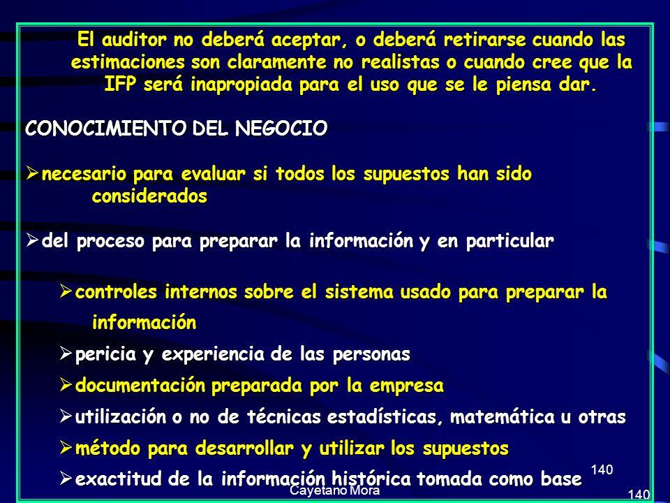 Cayetano Mora 140 El auditor no deberá aceptar, o deberá retirarse cuando las estimaciones son claramente no realistas o cuando cree que la IFP será inapropiada para el uso que se le piensa dar.