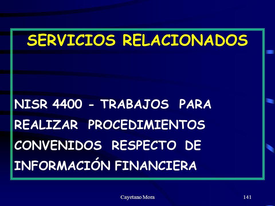 Cayetano Mora141 SERVICIOS RELACIONADOS NISR 4400 - TRABAJOS PARA REALIZAR PROCEDIMIENTOS CONVENIDOS RESPECTO DE INFORMACIÓN FINANCIERA
