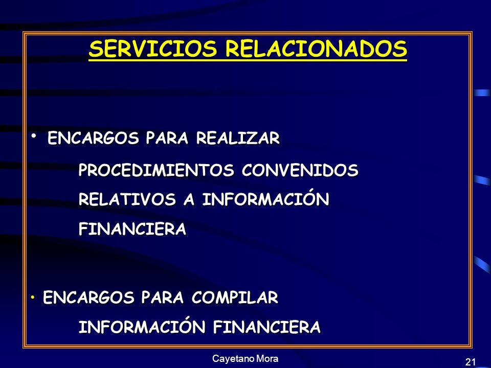 Cayetano Mora 21 SERVICIOS RELACIONADOS ENCARGOS PARA REALIZAR PROCEDIMIENTOS CONVENIDOS RELATIVOS A INFORMACIÓN FINANCIERA ENCARGOS PARA REALIZAR PROCEDIMIENTOS CONVENIDOS RELATIVOS A INFORMACIÓN FINANCIERA ENCARGOS PARA COMPILAR INFORMACIÓN FINANCIERA ENCARGOS PARA COMPILAR INFORMACIÓN FINANCIERA
