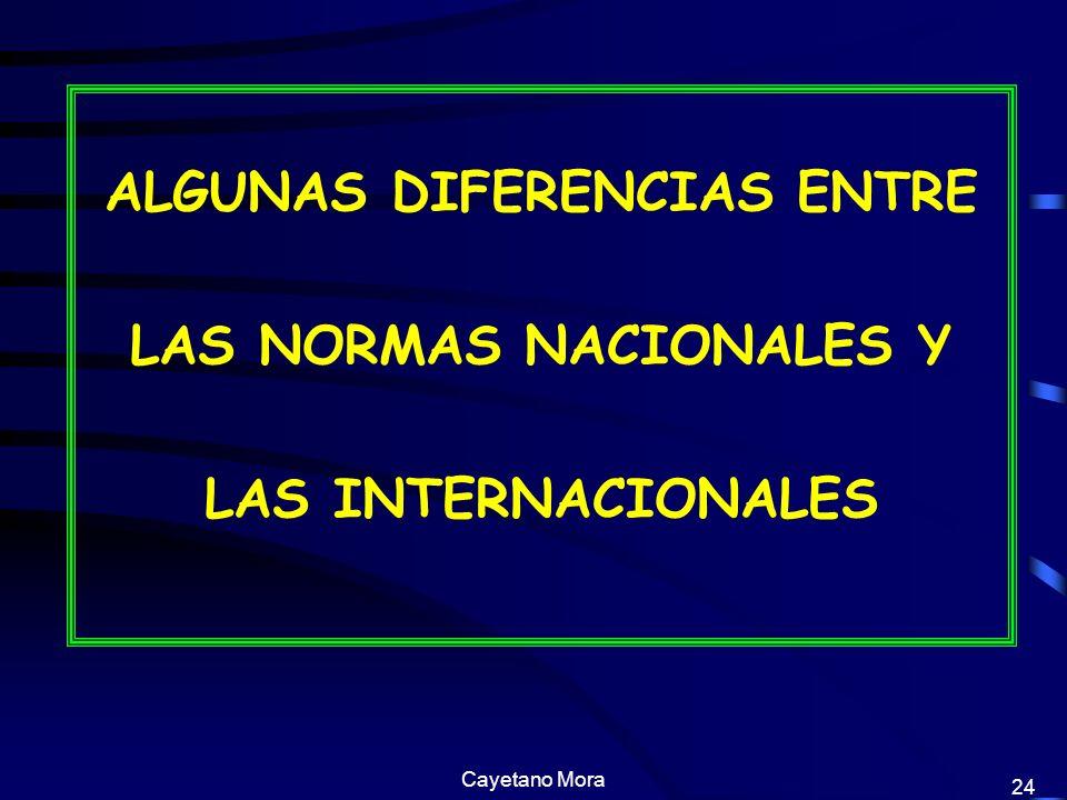 Cayetano Mora 24 ALGUNAS DIFERENCIAS ENTRE LAS NORMAS NACIONALES Y LAS INTERNACIONALES