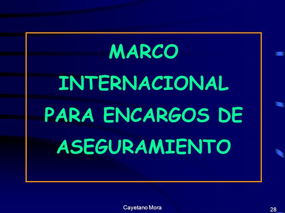 Cayetano Mora 28 MARCO INTERNACIONAL PARA ENCARGOS DE ASEGURAMIENTO