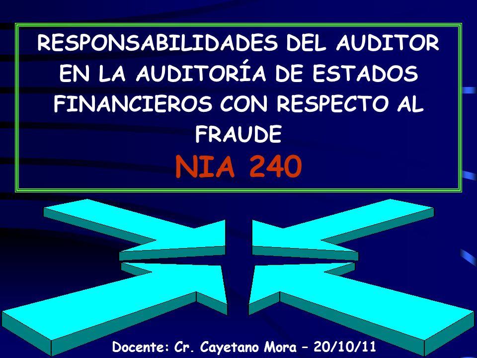 42 RESPONSABILIDADES DEL AUDITOR EN LA AUDITORÍA DE ESTADOS FINANCIEROS CON RESPECTO AL FRAUDE NIA 240 Docente: Cr.