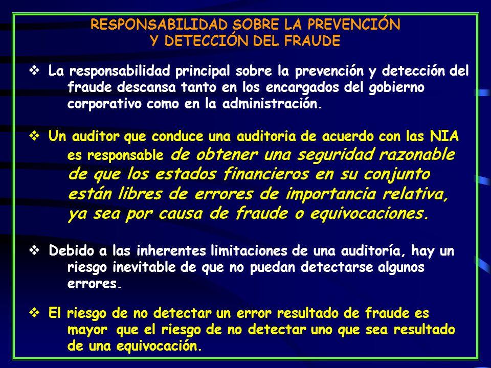 RESPONSABILIDAD SOBRE LA PREVENCIÓN Y DETECCIÓN DEL FRAUDE La responsabilidad principal sobre la prevención y detección del fraude descansa tanto en los encargados del gobierno corporativo como en la administración.