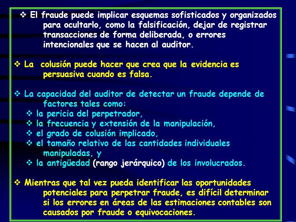 El fraude puede implicar esquemas sofisticados y organizados para ocultarlo, como la falsificación, dejar de registrar transacciones de forma deliberada, o errores intencionales que se hacen al auditor.