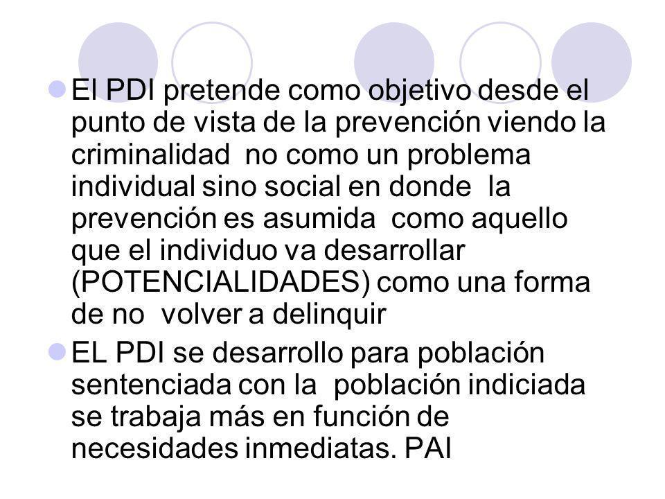 El PDI pretende como objetivo desde el punto de vista de la prevención viendo la criminalidad no como un problema individual sino social en donde la p