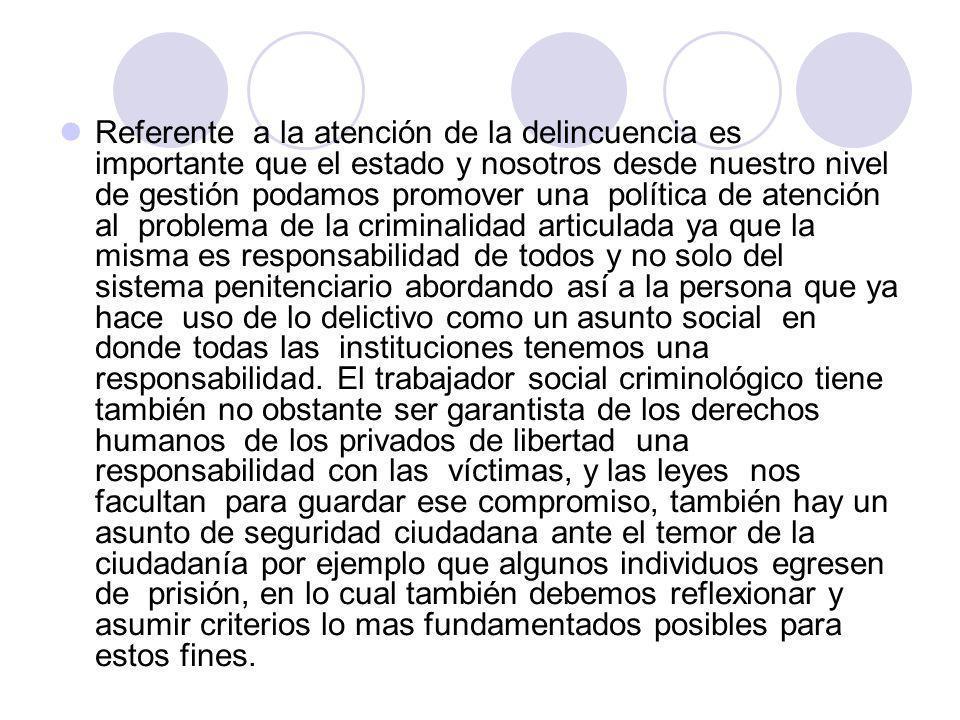 Referente a la atención de la delincuencia es importante que el estado y nosotros desde nuestro nivel de gestión podamos promover una política de aten