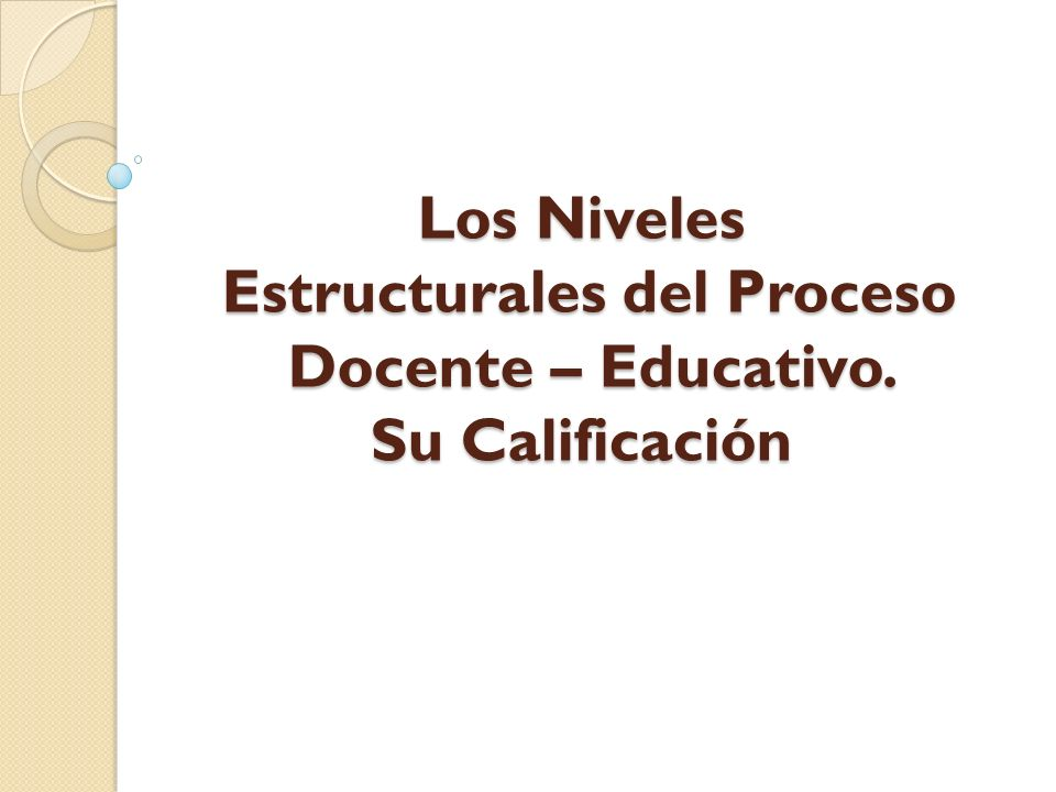 Los Niveles Estructurales del Proceso Docente – Educativo. Su Calificación