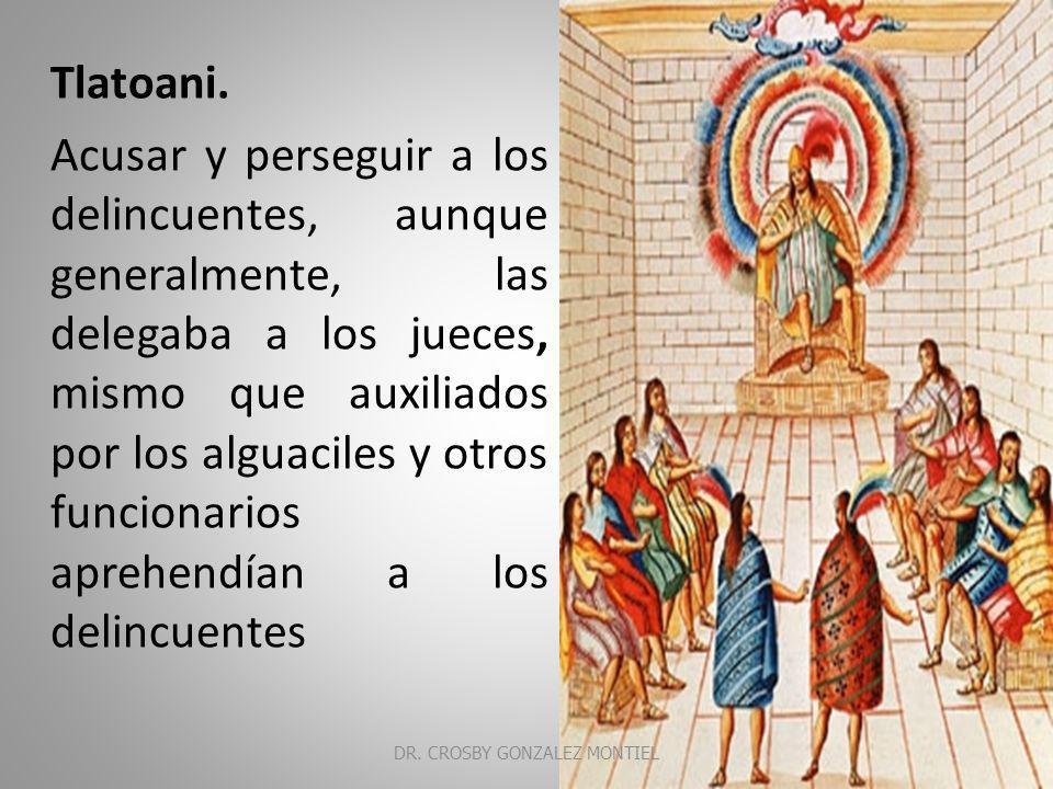 MEXICO Derecho Azteca: a).- Hueytlatoani – Cihuacoatl Vigilaban la recaudación de los tributos presidían el Tribunal de apelación Representaban al monarca, en la preservación del orden social y militar DR.