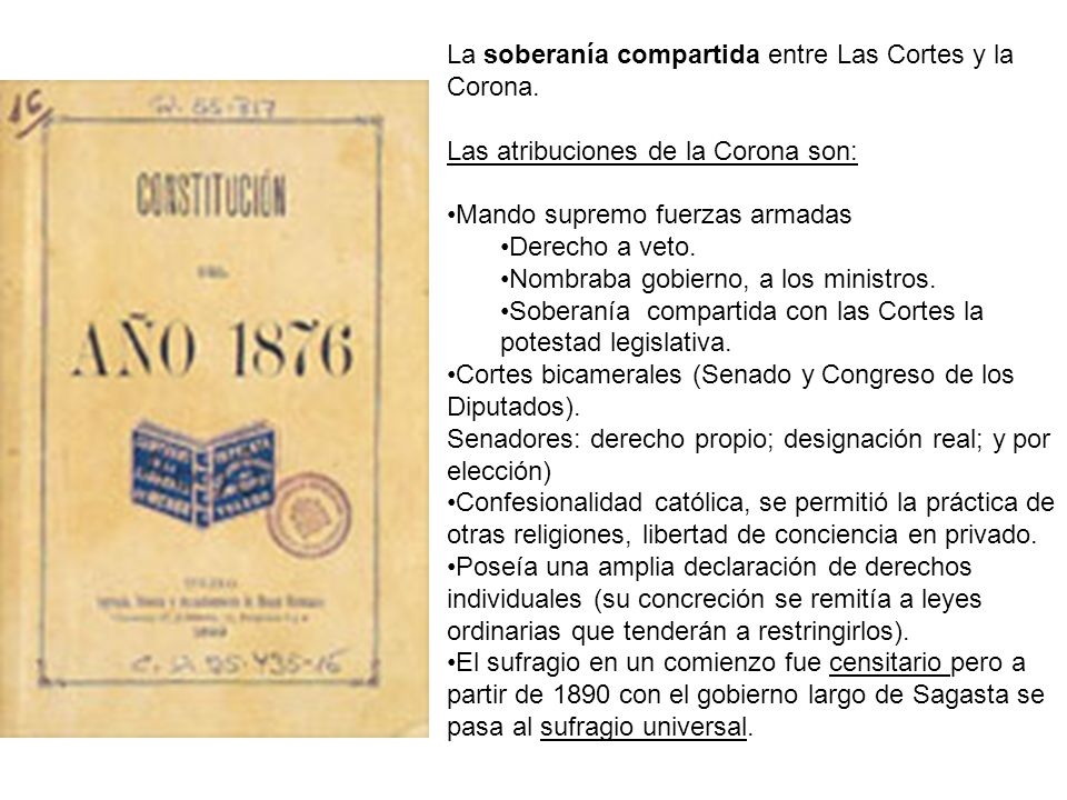 La soberanía compartida entre Las Cortes y la Corona. Las atribuciones de la Corona son: Mando supremo fuerzas armadas Derecho a veto. Nombraba gobier