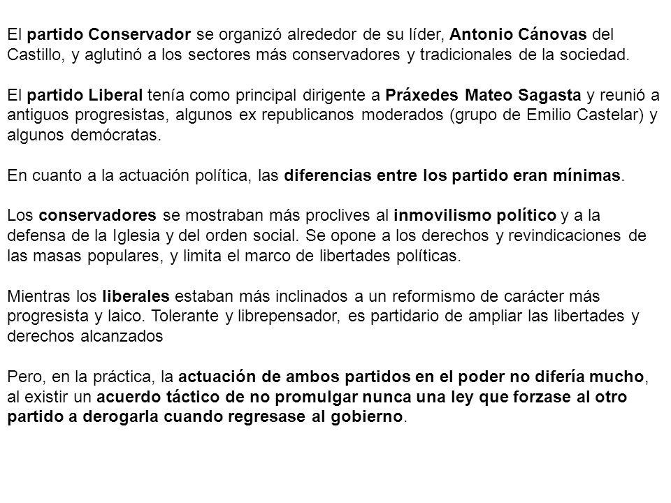 El partido Conservador se organizó alrededor de su líder, Antonio Cánovas del Castillo, y aglutinó a los sectores más conservadores y tradicionales de la sociedad.