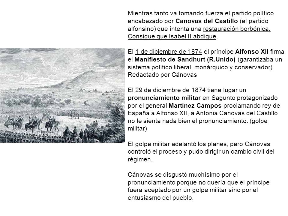Mientras tanto va tomando fuerza el partido político encabezado por Canovas del Castillo (el partido alfonsino) que intenta una restauración borbónica