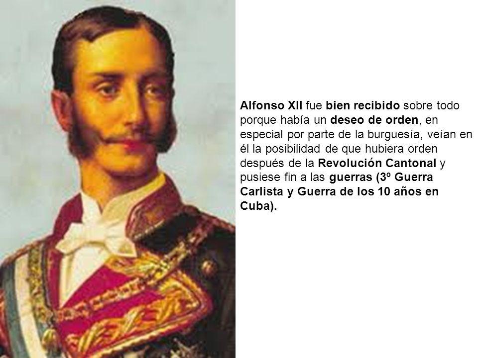 Alfonso XII fue bien recibido sobre todo porque había un deseo de orden, en especial por parte de la burguesía, veían en él la posibilidad de que hubi