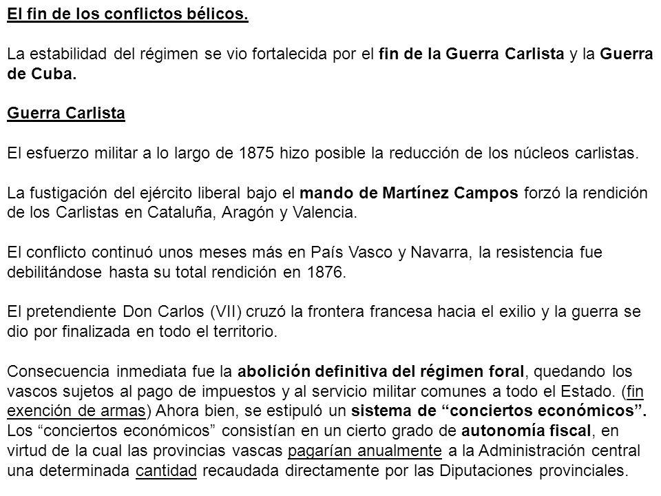 El fin de los conflictos bélicos. La estabilidad del régimen se vio fortalecida por el fin de la Guerra Carlista y la Guerra de Cuba. Guerra Carlista