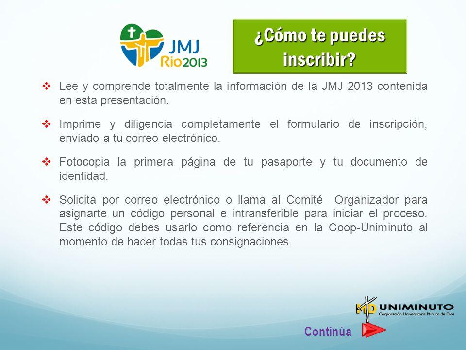 Lee y comprende totalmente la información de la JMJ 2013 contenida en esta presentación. Imprime y diligencia completamente el formulario de inscripci